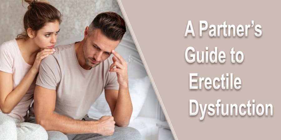A Partner's Guide to Erectile Dysfunction