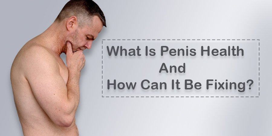 What is Penis Health and How Can It Be Improved?